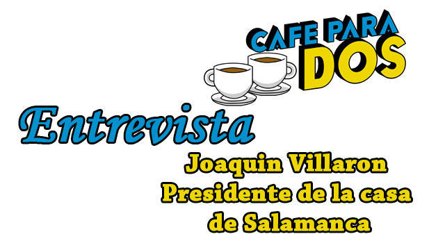 """""""CAFÉ PARA DOS"""": Entrevista a Joaquin Villarón, Presidente de la Casa Salamanca de Leganés"""