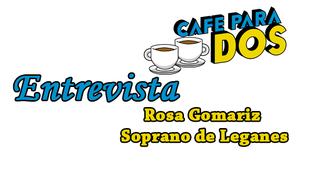CAFÉ PARA DOS: Entrevista a Rosa Gomariz, joven soprano de Leganés