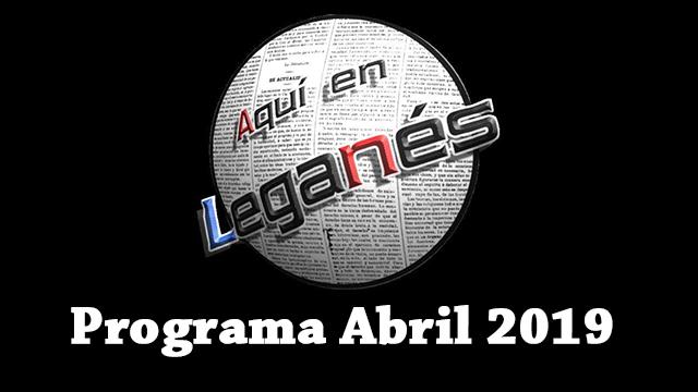 """""""AQUÍ EN LEGANÉS"""". Programa de Abril 2019"""