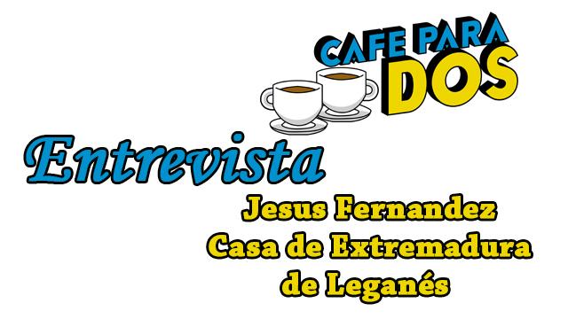CAFÉ PARA DOS: Entrevista a Jesús Fernández, presidente de la Casa de Extremadura