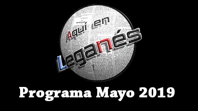 AQUÍ EN LEGANÉS. Programa Mayo 2019